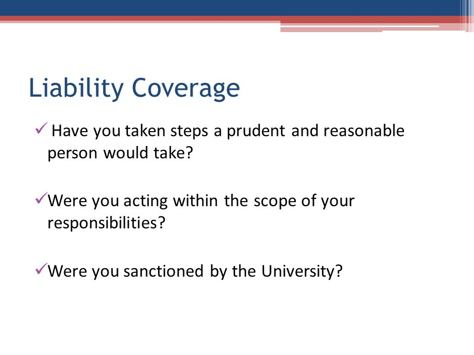 Liability Coverage Have you taken steps a prudent and reasonable person would take.