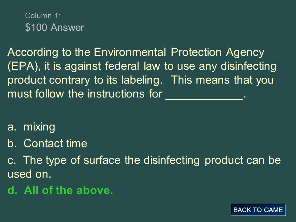 Column 1: $100 Answer BACK TO GAME According to the Environmental Protection Agency (EPA), it is against federal law to use any disinfecting product c