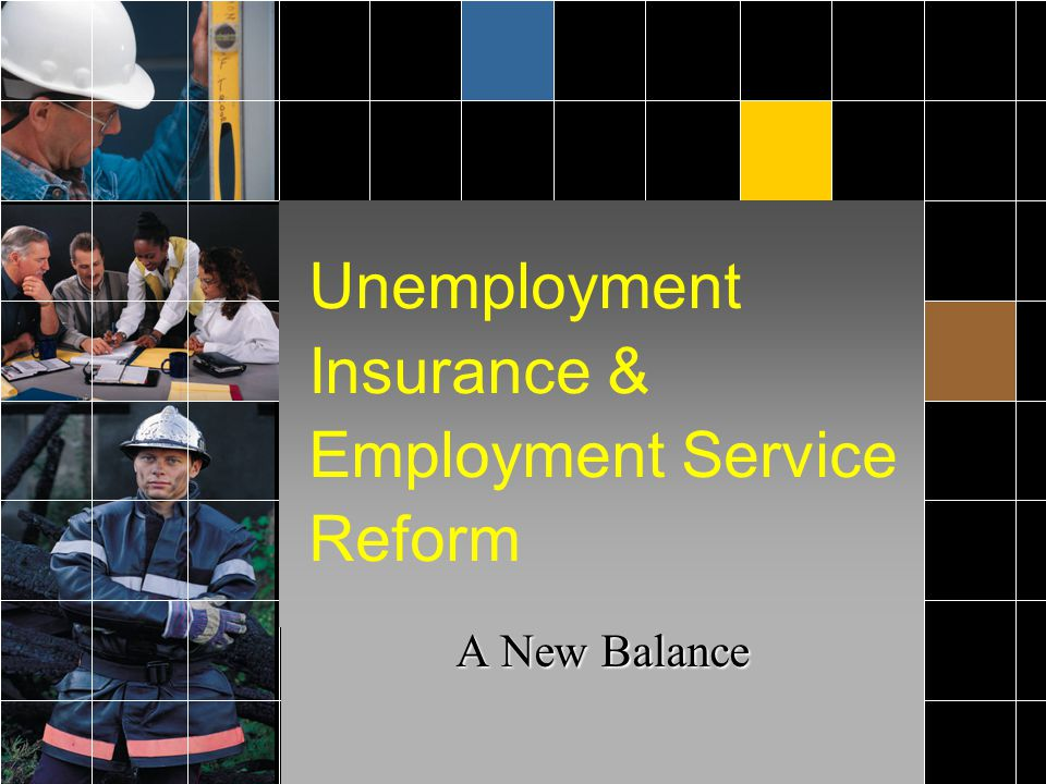 Unemployment Insurance & Employment Service Reform The Administration's New Balance proposal will promote flexibility and strengthen Unemployment Insurance and Employment Services to America's workers and businesses.