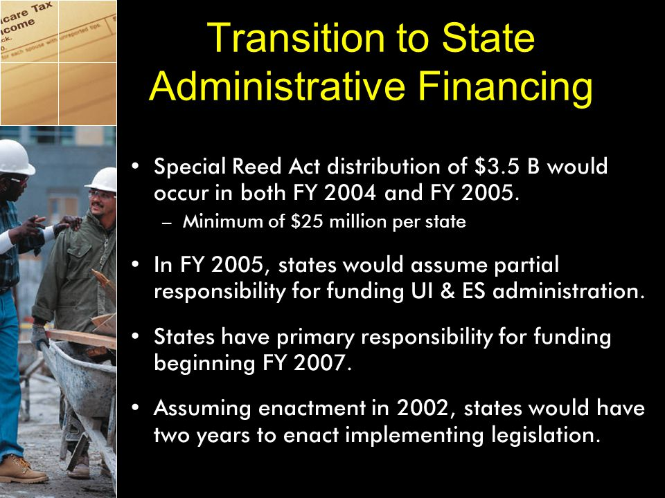 Transition to State Administrative Financing Special Reed Act distribution of $3.5 B would occur in both FY 2004 and FY 2005.