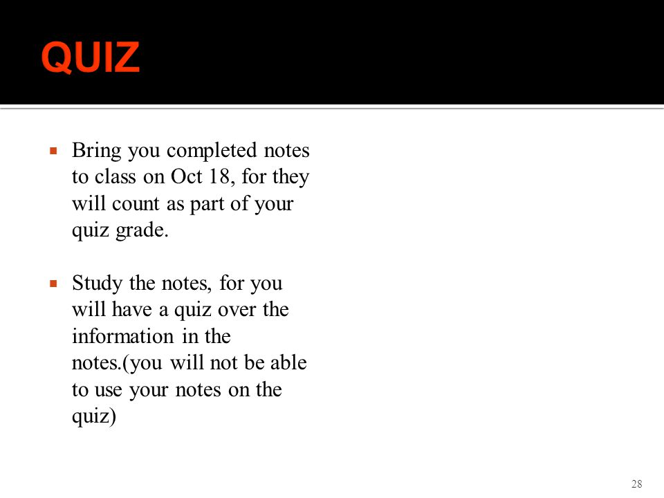  Bring you completed notes to class on Oct 18, for they will count as part of your quiz grade.