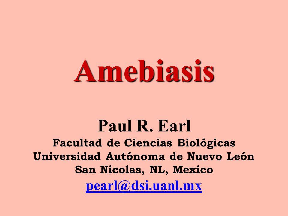 Amebiasis Amebiasis Paul R. Earl Facultad de Ciencias Biológicas Universidad Autónoma de Nuevo León San Nicolas, NL, Mexico pearl@dsi.uanl.mx pearl@ds