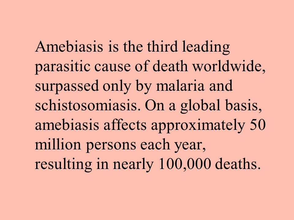 Amebiasis is the third leading parasitic cause of death worldwide, surpassed only by malaria and schistosomiasis. On a global basis, amebiasis affects