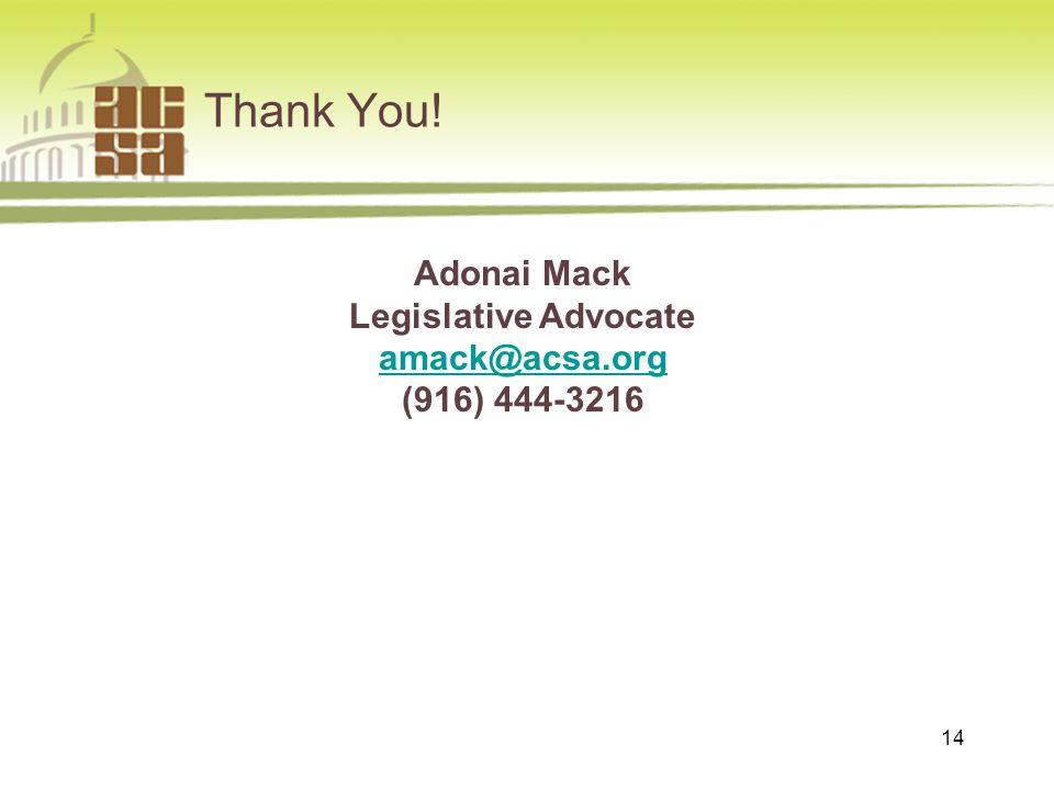 Thank You! 14 Adonai Mack Legislative Advocate amack@acsa.org (916) 444-3216