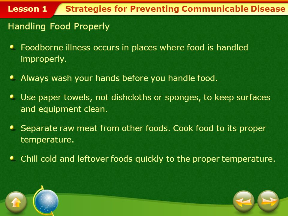 Lesson 1 Washing Hands Handwashing is the single most effective strategy for preventing the spread of disease. Wash your hands before you prepare food