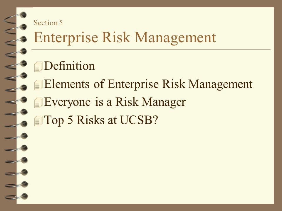 Section 5 Enterprise Risk Management 4 Definition 4 Elements of Enterprise Risk Management 4 Everyone is a Risk Manager 4 Top 5 Risks at UCSB