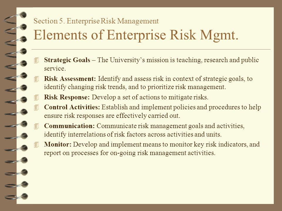 Section 5. Enterprise Risk Management Elements of Enterprise Risk Mgmt. 4 Strategic Goals – The University's mission is teaching, research and public