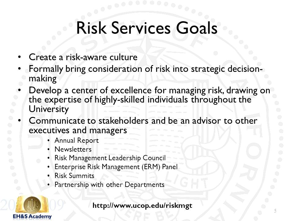 Risk Services Goals Create a risk-aware culture Formally bring consideration of risk into strategic decision- making Develop a center of excellence fo