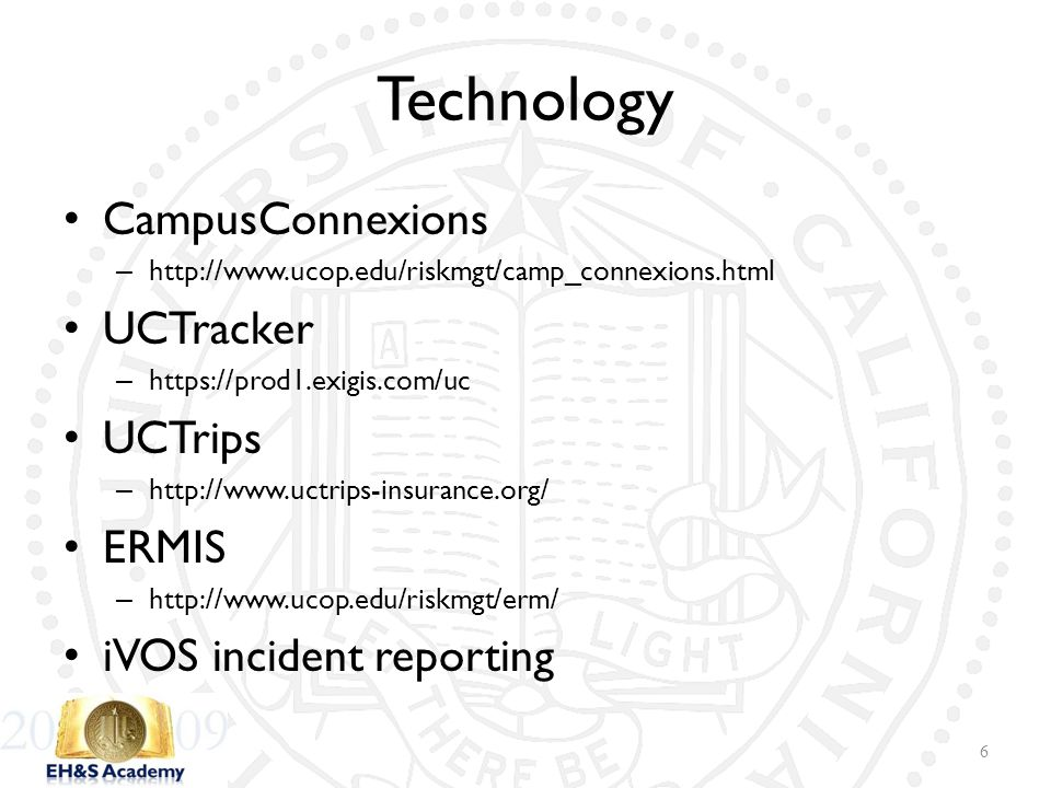 Technology CampusConnexions – http://www.ucop.edu/riskmgt/camp_connexions.html UCTracker – https://prod1.exigis.com/uc UCTrips – http://www.uctrips-in