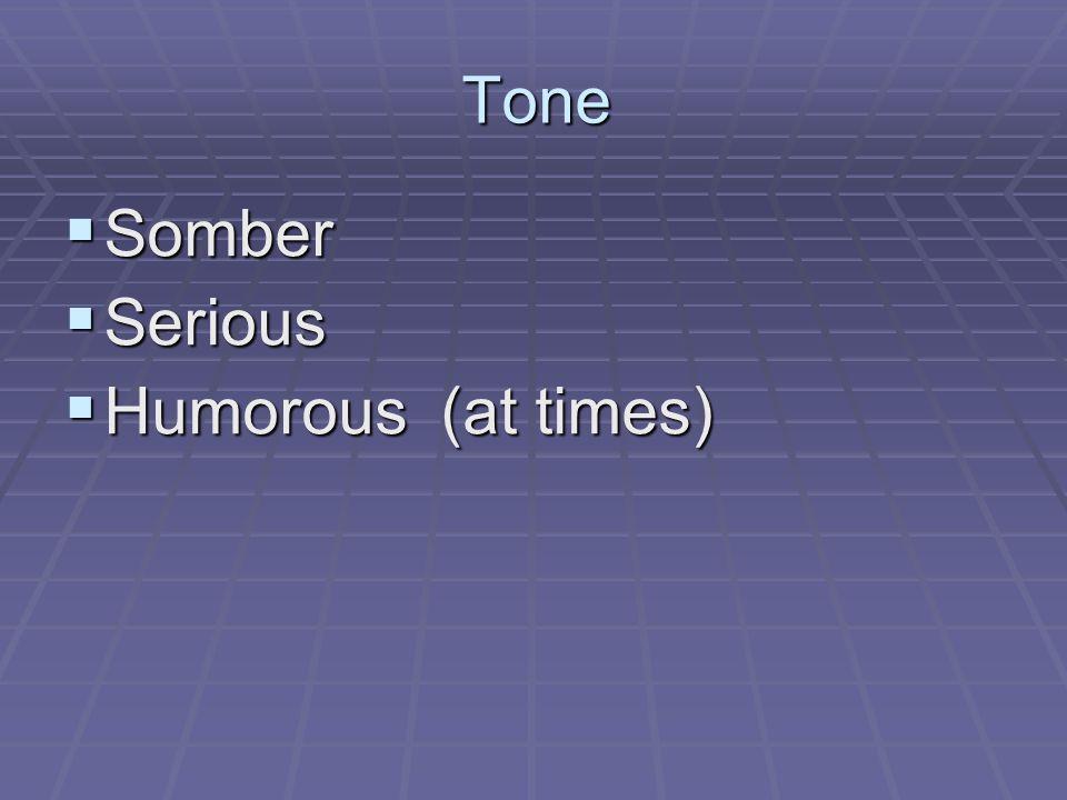 Tone  Somber  Serious  Humorous (at times)