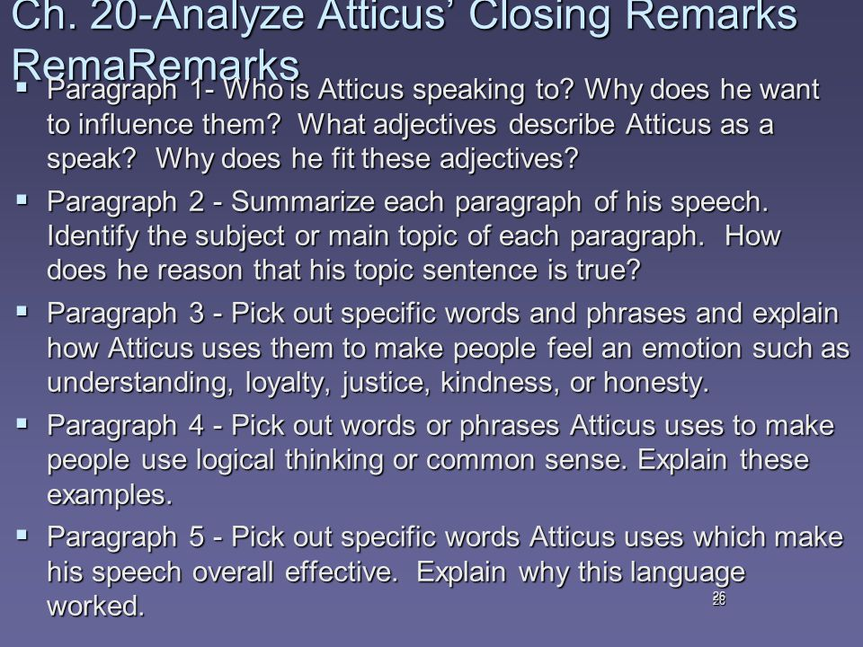 26 Ch. 20-Analyze Atticus' Closing Remarks RemaRemarks  Paragraph 1- Who is Atticus speaking to.