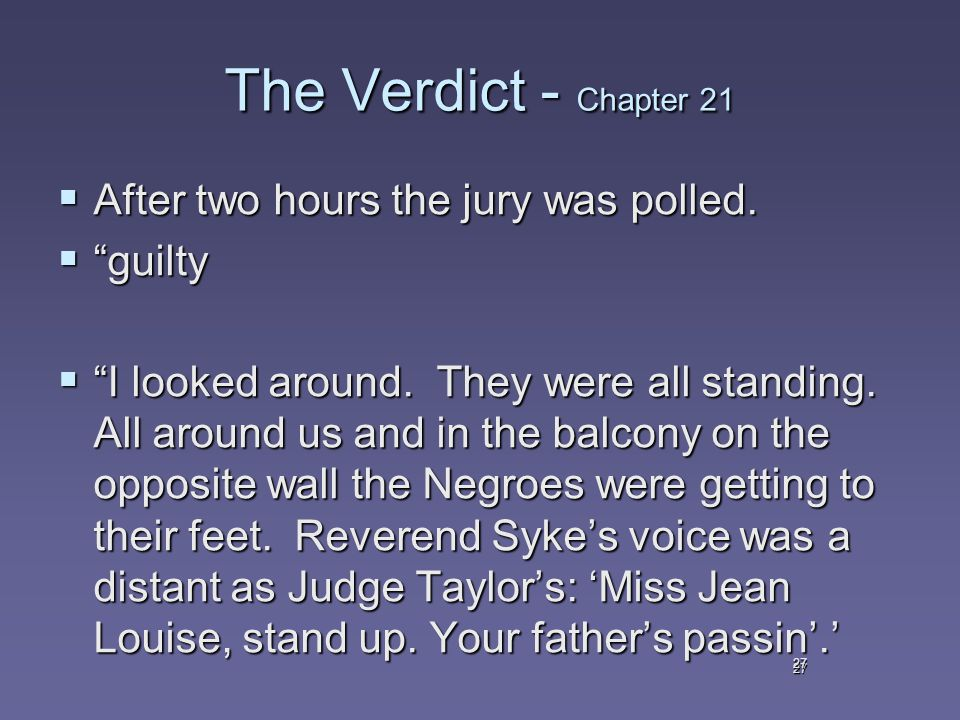 27 The Verdict - Chapter 21  After two hours the jury was polled.