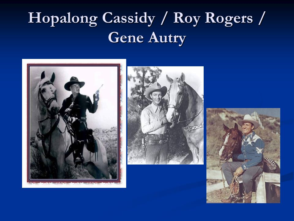 Hopalong Cassidy / Roy Rogers / Gene Autry