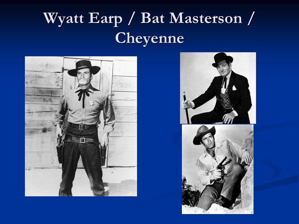 Wyatt Earp / Bat Masterson / Cheyenne