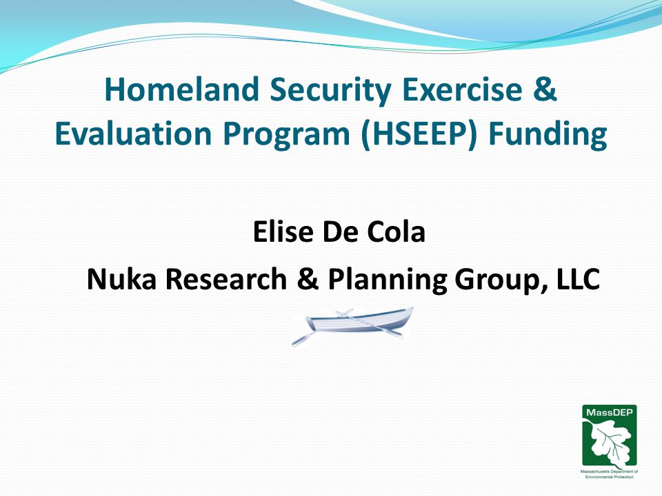 Homeland Security Exercise & Evaluation Program (HSEEP) Funding Elise De Cola Nuka Research & Planning Group, LLC