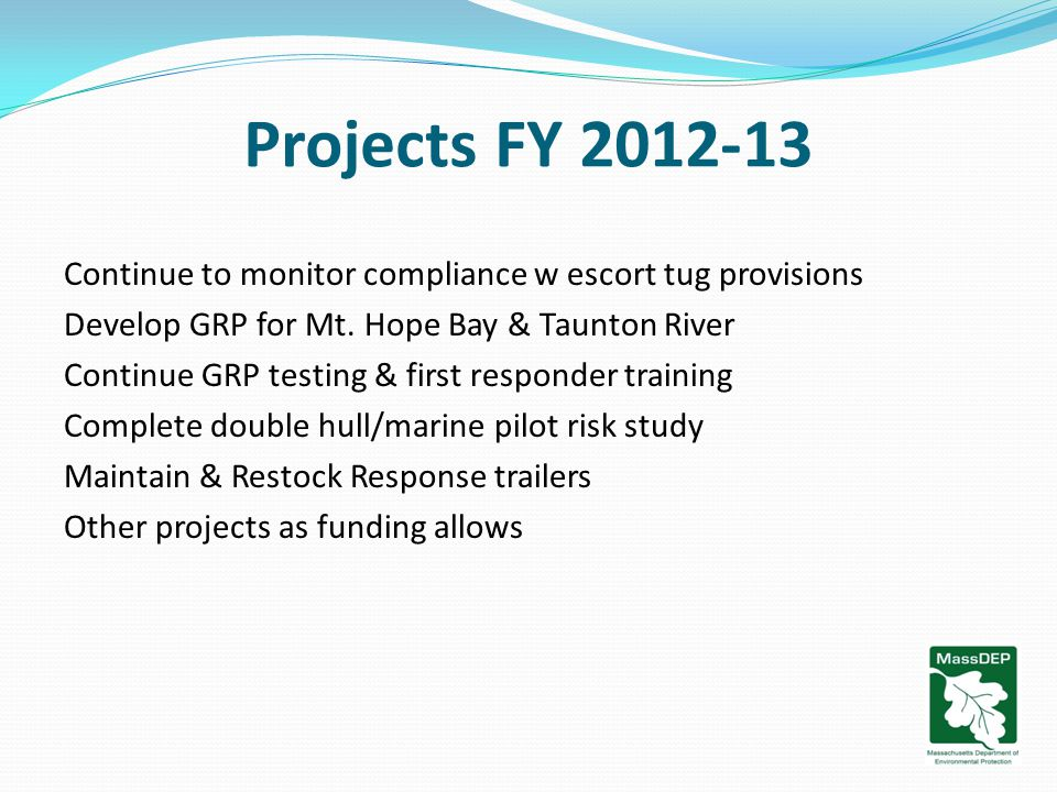 Projects FY 2012-13 Continue to monitor compliance w escort tug provisions Develop GRP for Mt.