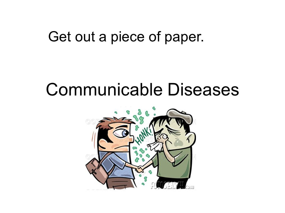 Communicable Diseases Get out a piece of paper.
