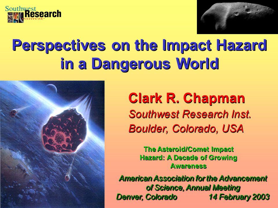 Clark R. Chapman Southwest Research Inst. Boulder, Colorado, USA Clark R.