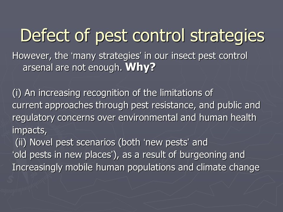 Defect of pest control strategies However, the ' many strategies ' in our insect pest control arsenal are not enough.