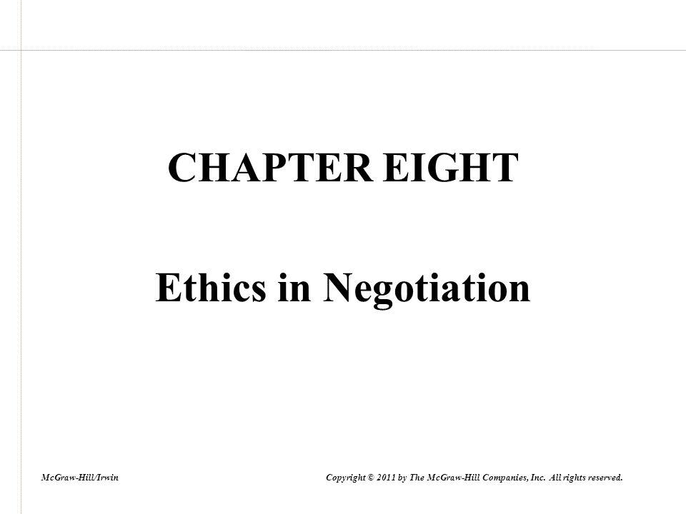 CHAPTER EIGHT Ethics in Negotiation McGraw-Hill/Irwin Copyright © 2011 by The McGraw-Hill Companies, Inc.