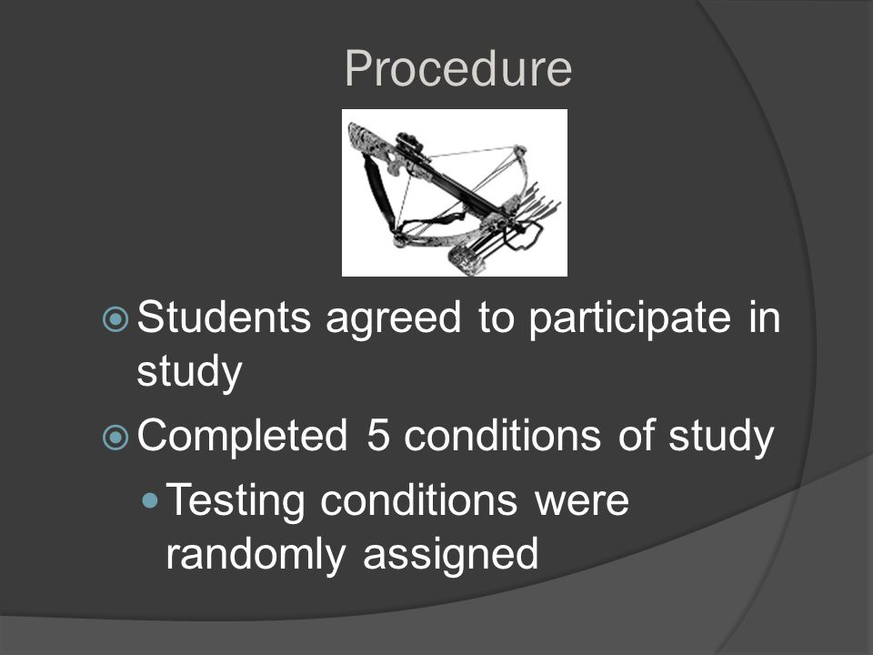 Procedure  Students agreed to participate in study  Completed 5 conditions of study Testing conditions were randomly assigned