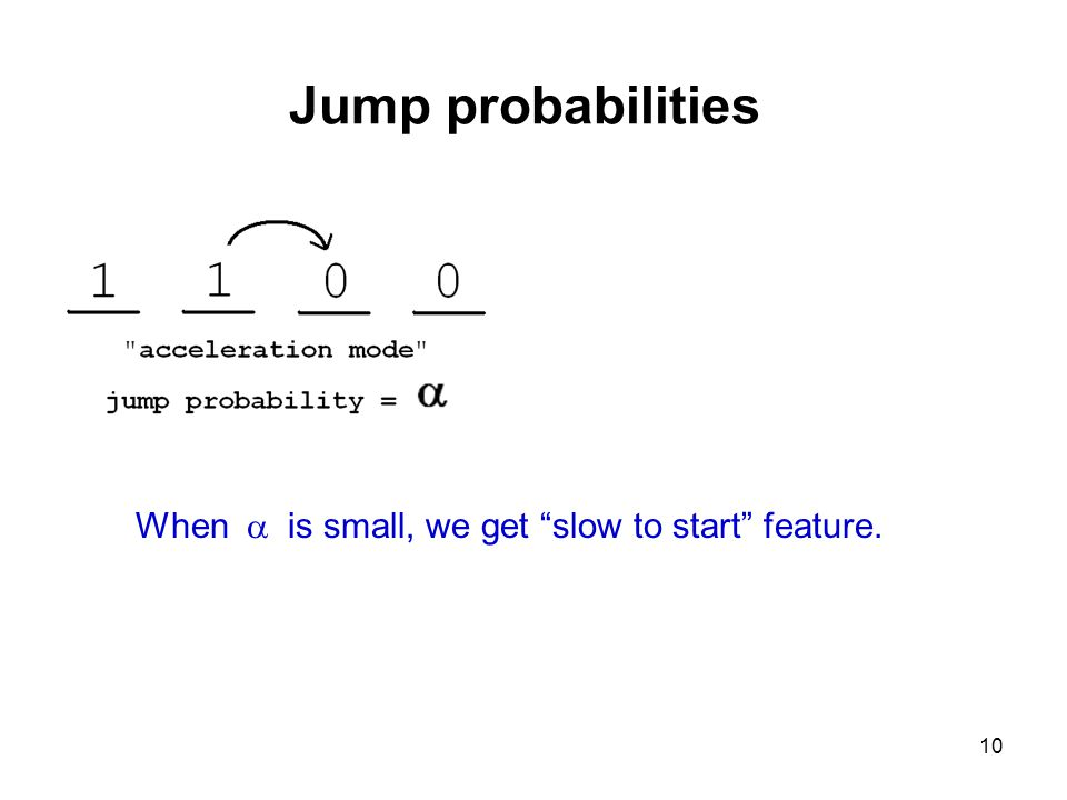 10 Jump probabilities When  is small, we get slow to start feature.
