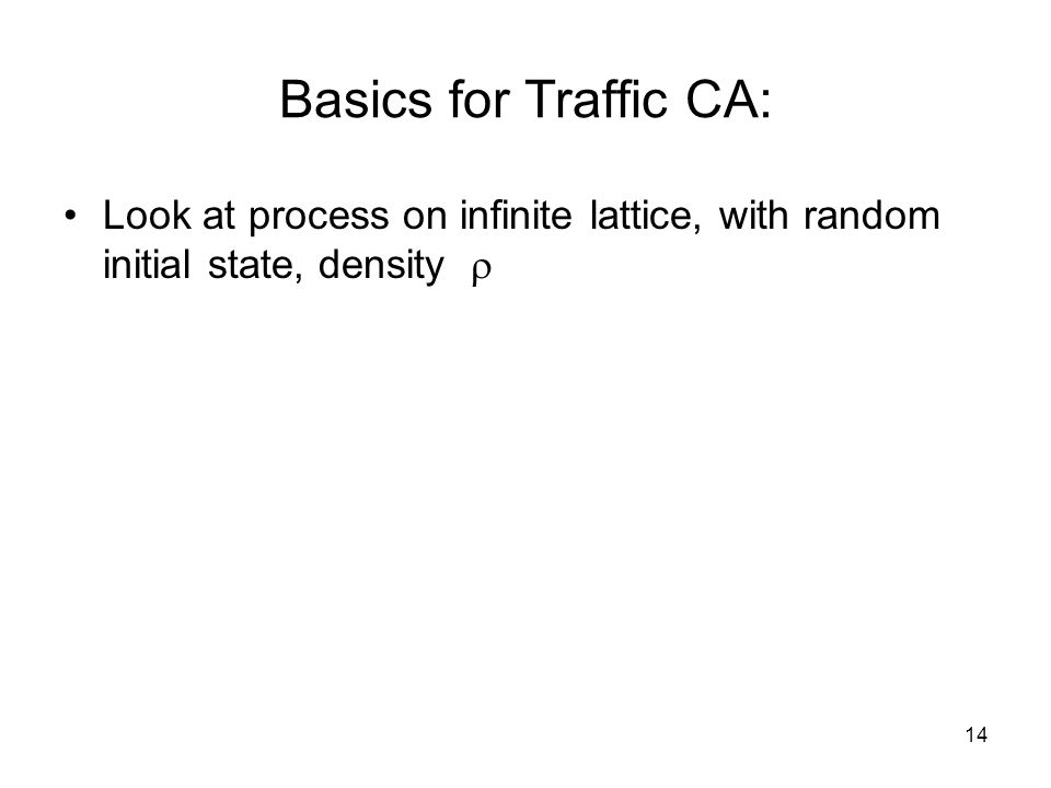 14 Basics for Traffic CA: Look at process on infinite lattice, with random initial state, density 