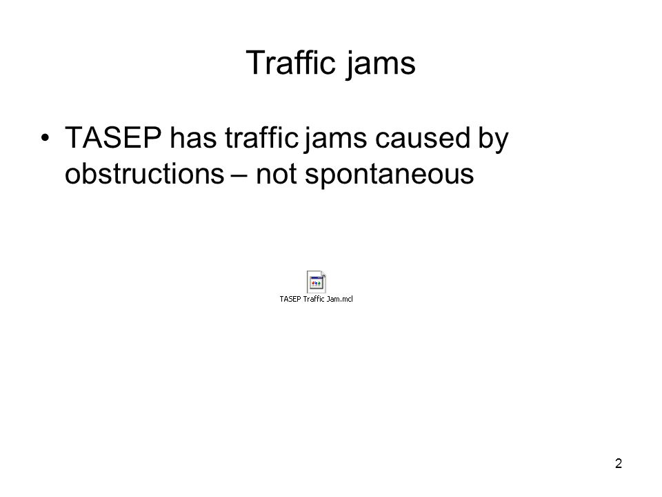 2 Traffic jams TASEP has traffic jams caused by obstructions – not spontaneous