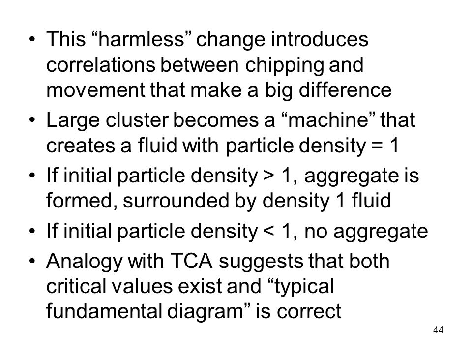 "44 This ""harmless"" change introduces correlations between chipping and movement that make a big difference Large cluster becomes a ""machine"" that crea"