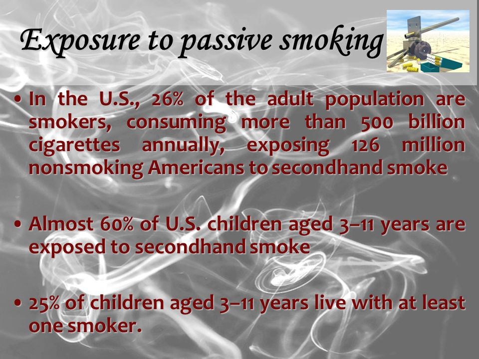 In the U.S., 26% of the adult population are smokers, consuming more than 500 billion cigarettes annually, exposing126 million nonsmoking Americans to secondhand smokeIn the U.S., 26% of the adult population are smokers, consuming more than 500 billion cigarettes annually, exposing 126 million nonsmoking Americans to secondhand smoke Almost 60% of U.S.