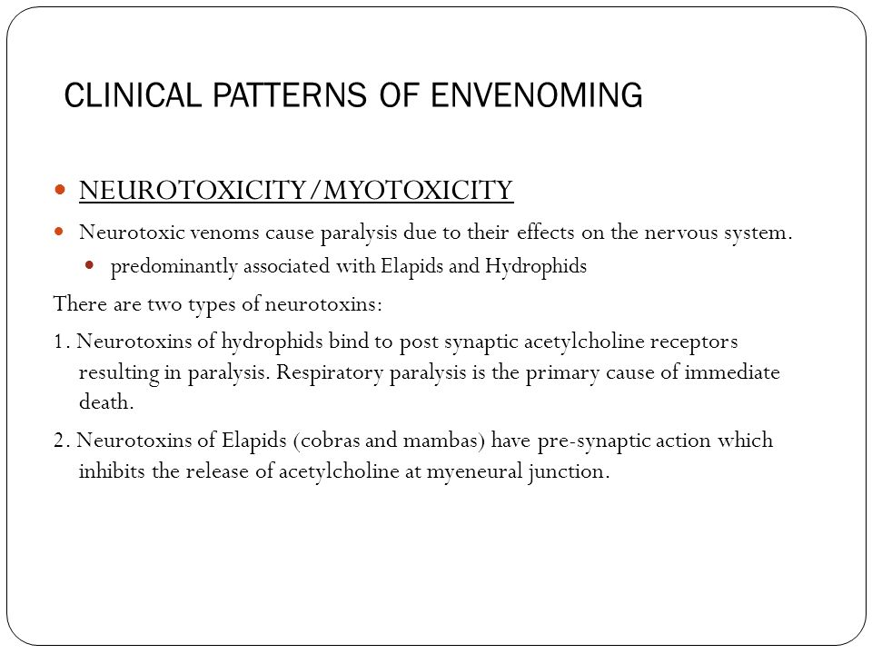15 CLINICAL PATTERNS OF ENVENOMING NEUROTOXICITY/MYOTOXICITY Neurotoxic venoms cause paralysis due to their effects on the nervous system.