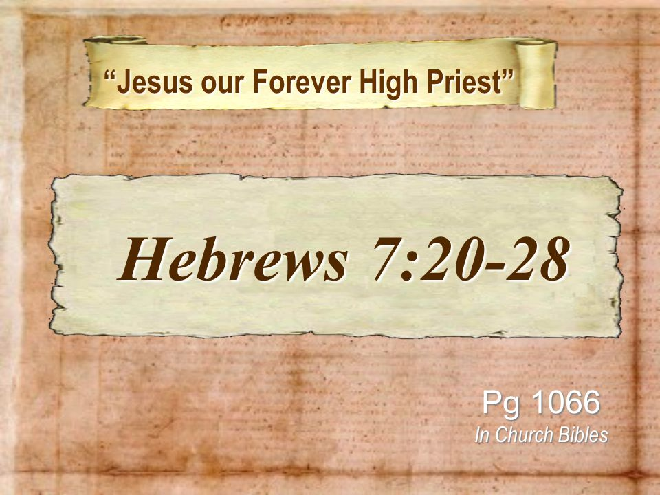 Jesus our Forever High Priest Jesus our Forever High Priest Pg 1066 In Church Bibles Hebrews 7:20-28 Hebrews 7:20-28