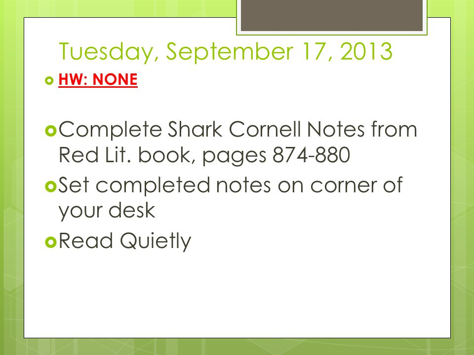 Tuesday, September 17, 2013  HW: NONE  Complete Shark Cornell Notes from Red Lit.