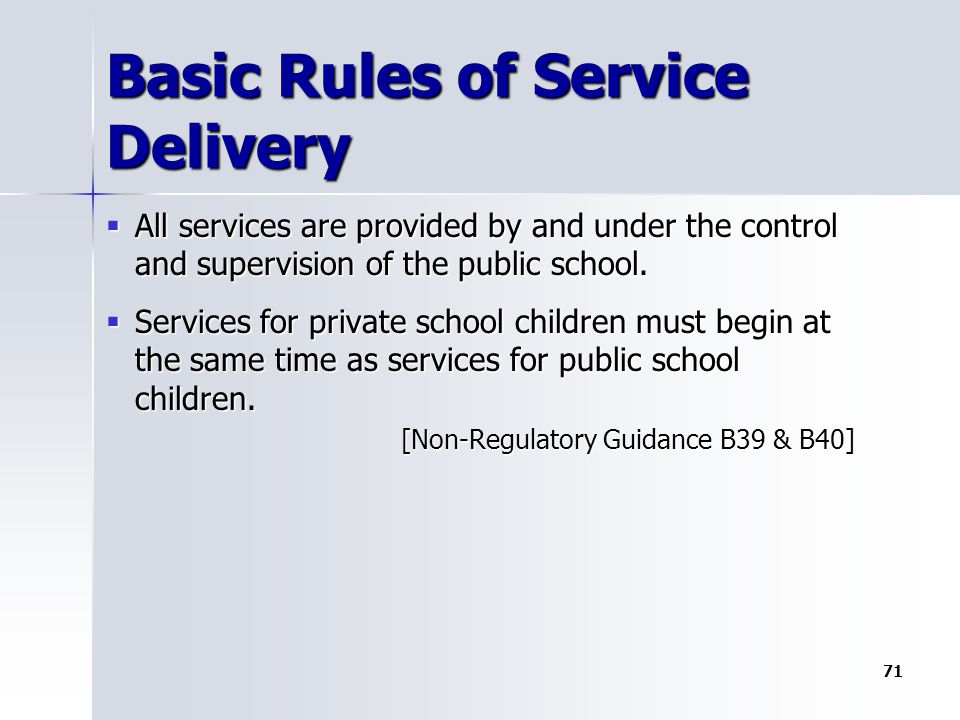 Basic Rules of Service Delivery  All services are provided by and under the control and supervision of the public school.