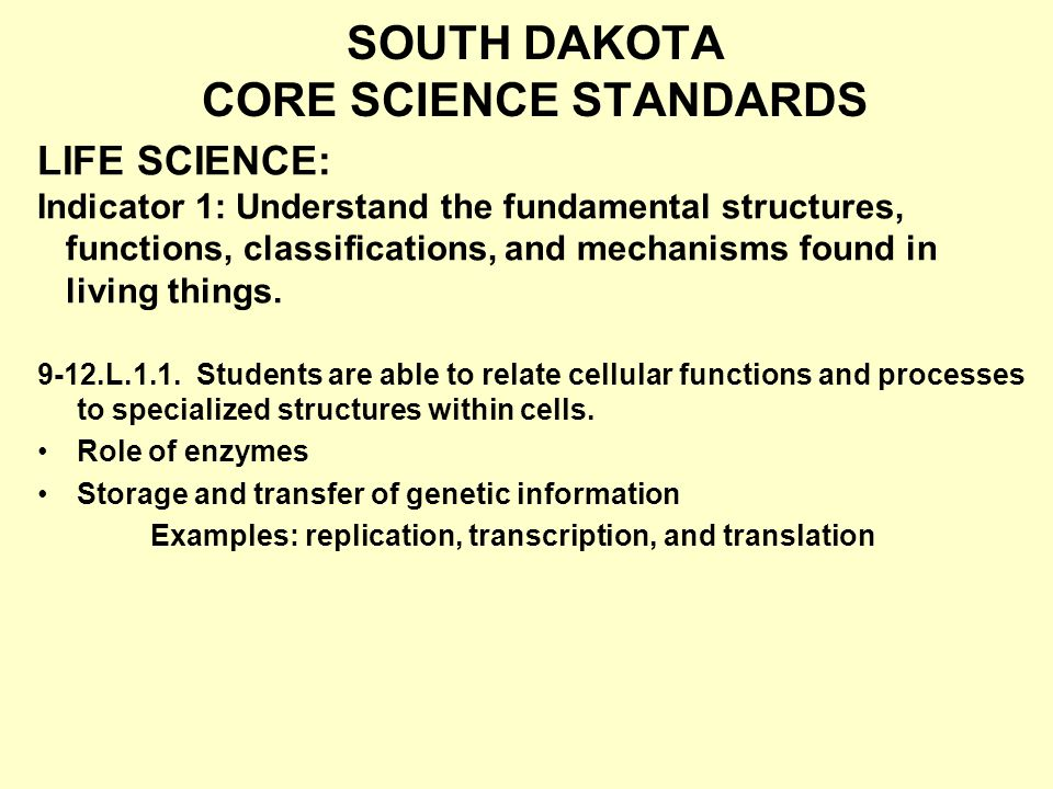 SOUTH DAKOTA CORE SCIENCE STANDARDS 9-12.L.1.1. Students are able to relate cellular functions and processes to specialized structures within cells. R