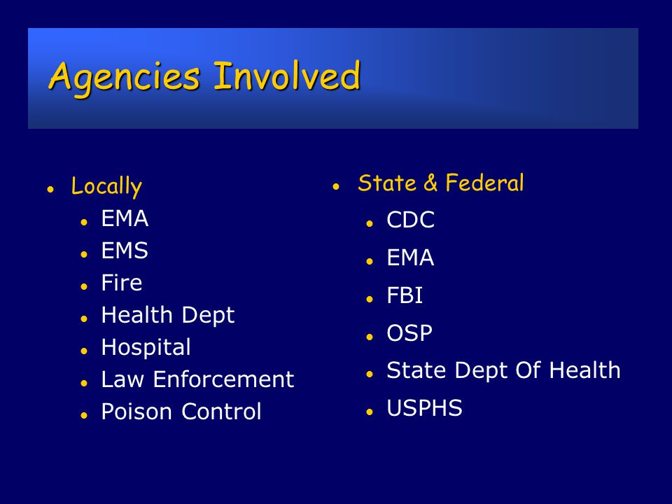 Local Dispatch & 911 Centers Initial dispatch call should include: l EMA l Fire/EMS l Law enforcement l Hospitals Secondary notification should include: l FBI l Local health department