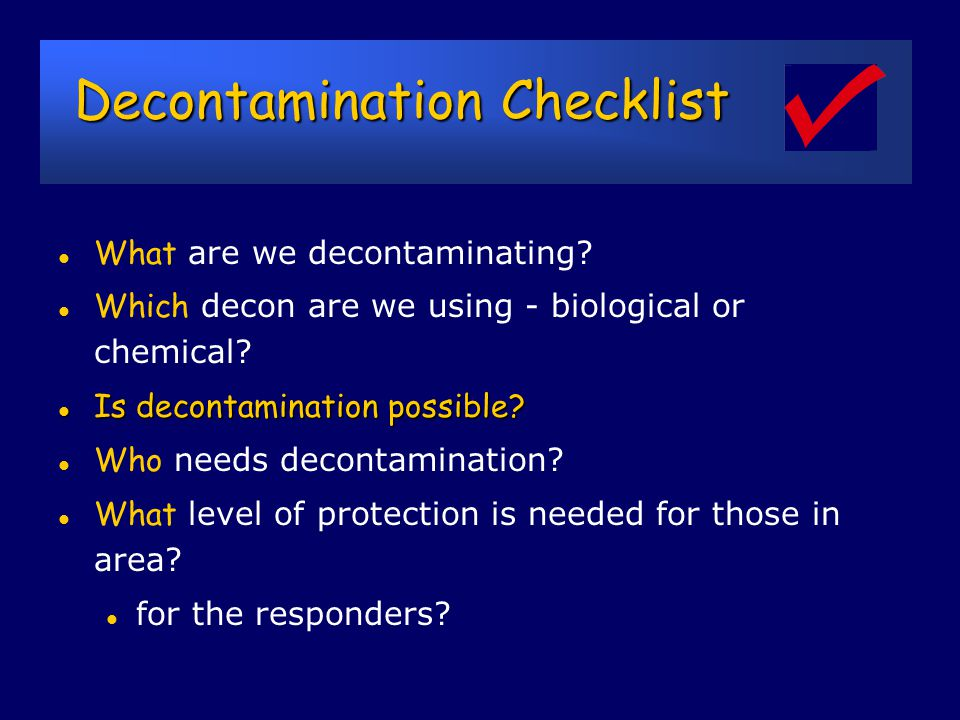 Key Points Key Points l Biological decon is different from chemical decon l People can be injured by inappropriate decon: l Physical harm l Psychological harm