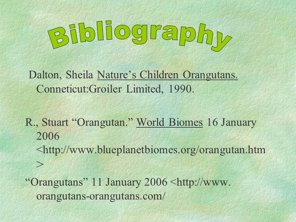 Dalton, Sheila Nature's Children Orangutans. Conneticut:Groiler Limited, 1990.