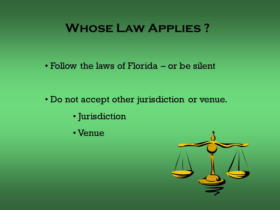 Follow the laws of Florida – or be silent Do not accept other jurisdiction or venue.