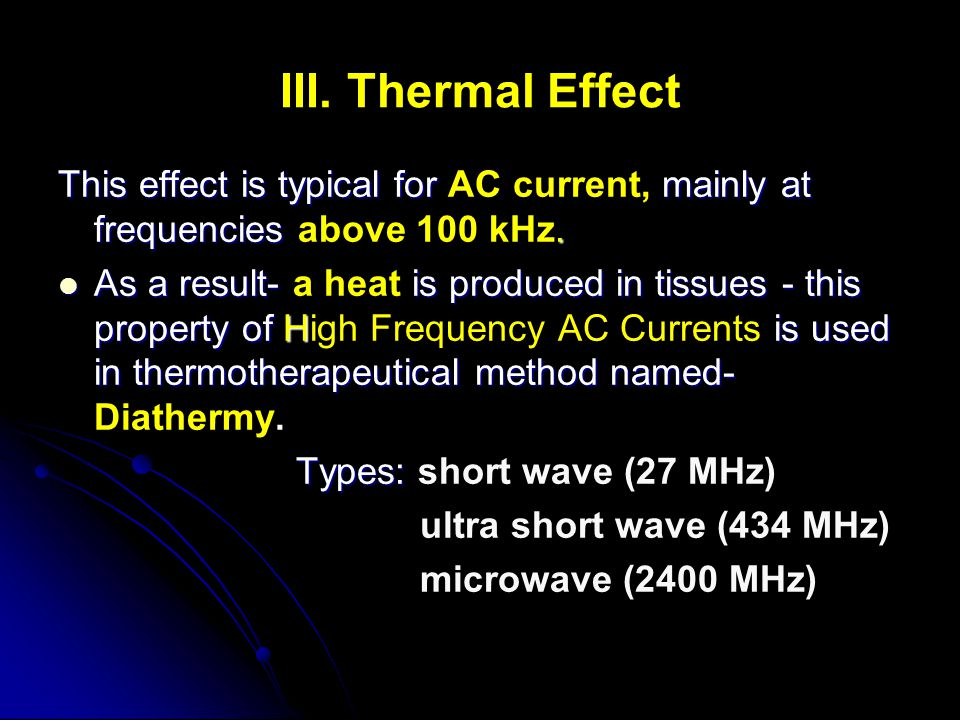 III. Thermal Effect This effect is typical for mainly at frequencies. This effect is typical for AC current, mainly at frequencies above 100 kHz. As a