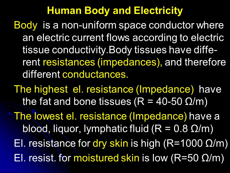 Human Body and Electricity Body is a non-uniform space conductor where an electric current flows according to electric tissue conductivity.Body tissue