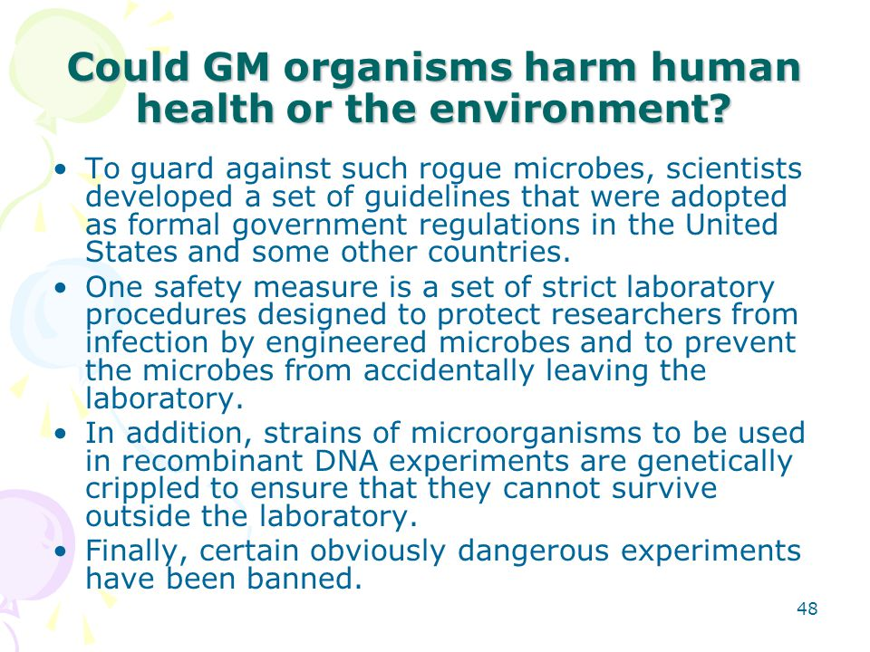 Could GM organisms harm human health or the environment? To guard against such rogue microbes, scientists developed a set of guidelines that were adop