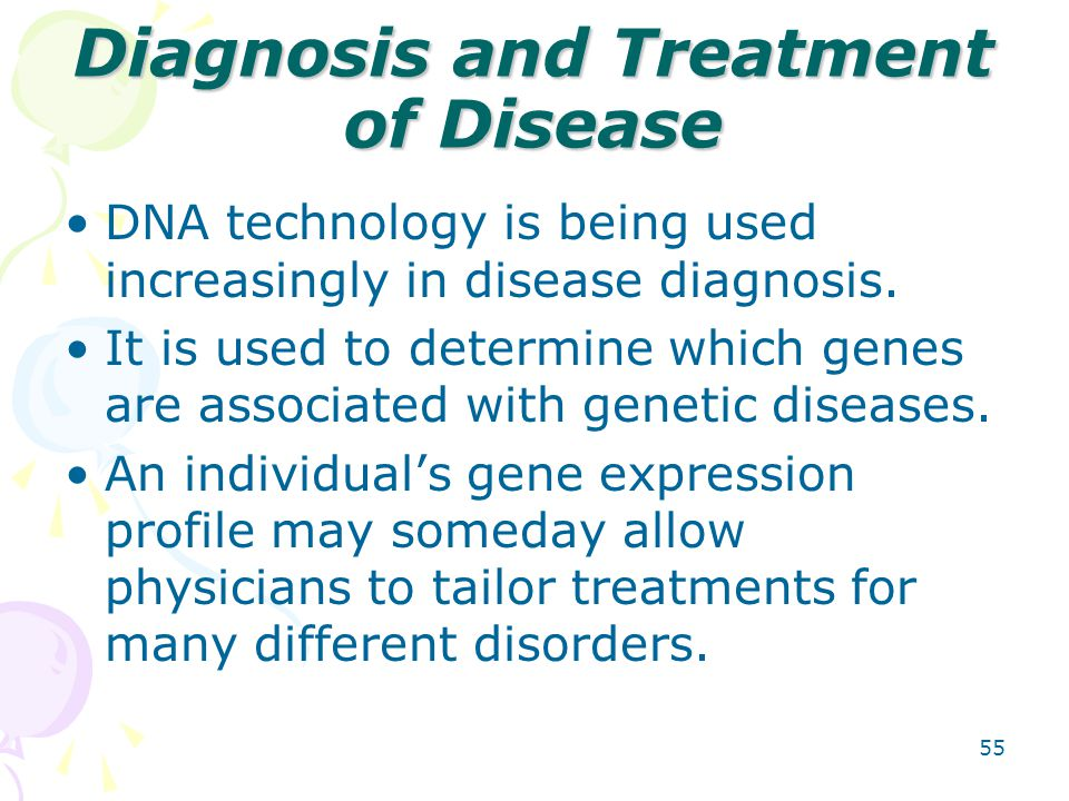 Diagnosis and Treatment of Disease DNA technology is being used increasingly in disease diagnosis. It is used to determine which genes are associated