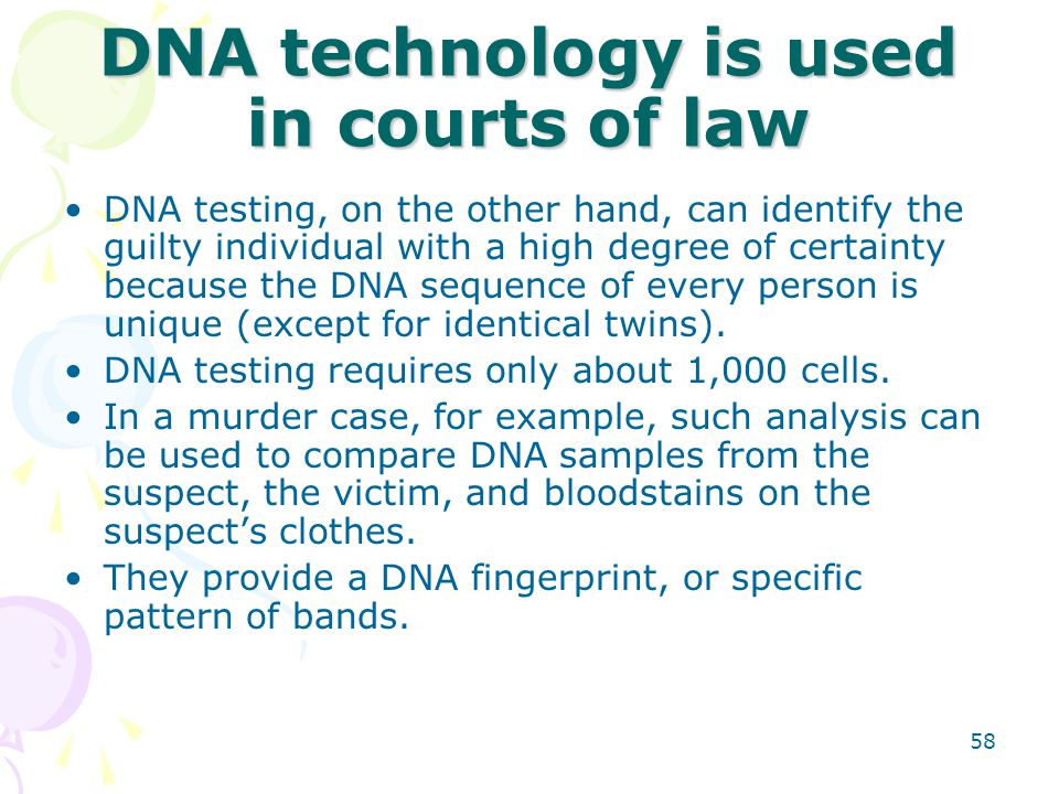 DNA technology is used in courts of law DNA testing, on the other hand, can identify the guilty individual with a high degree of certainty because the