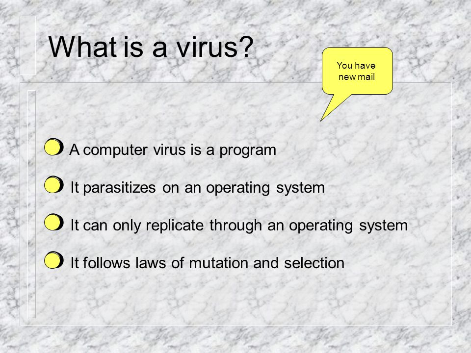 History 1981 first Apple virus spreads through Texas A&M via pirated computer games 1983 definition of a computer virus (Fred Cohen) 1988 first major outbreaks (all macs) 1990 Symantec launches Norton AntiVirus 1991 first polymorphic virus 1994 first hoax 1995 Word viruses predominate 1996 ff Window viruses predominate 1999 Melissa, first mass-mailing worm.