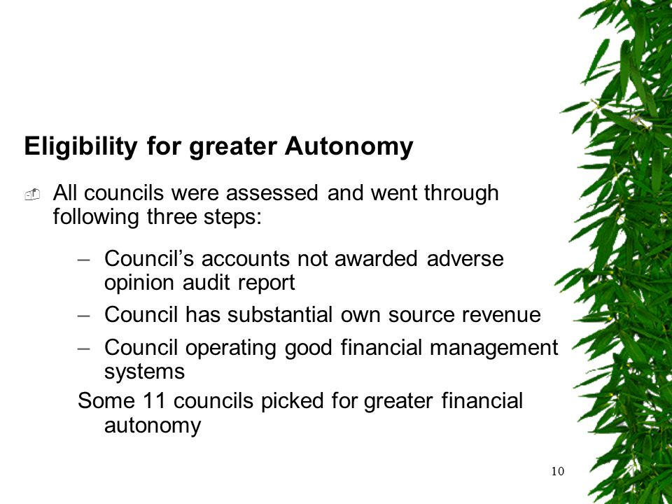 10 Eligibility for greater Autonomy  All councils were assessed and went through following three steps: –Council's accounts not awarded adverse opini