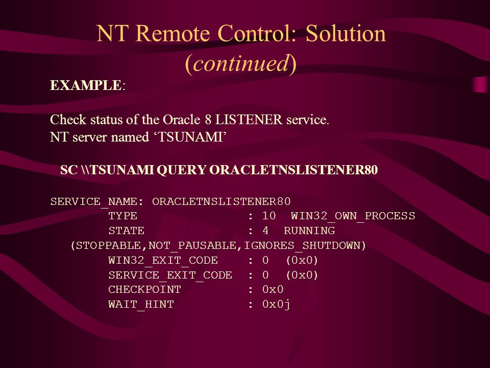 NT Remote Control: Solution (continued) EXAMPLE: Check status of the Oracle 8 LISTENER service.