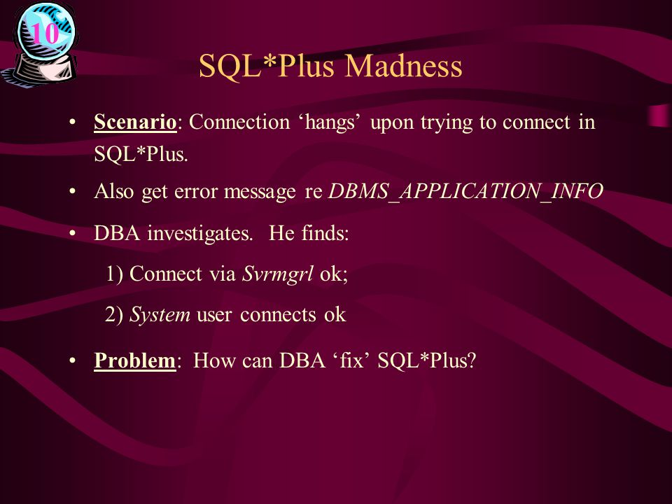 SQL*Plus Madness Scenario: Connection 'hangs' upon trying to connect in SQL*Plus.