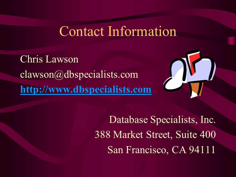Contact Information Chris Lawson clawson@dbspecialists.com http://www.dbspecialists.com Database Specialists, Inc.