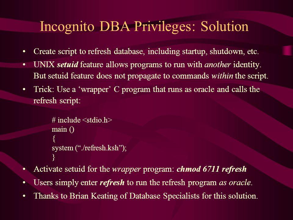 Incognito DBA Privileges: Solution Create script to refresh database, including startup, shutdown, etc.